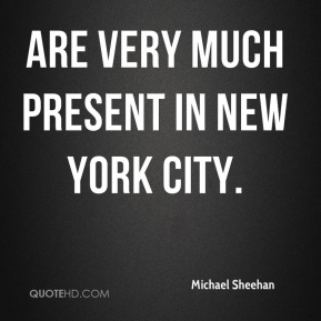 are very much present in New York City.