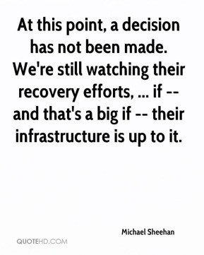 At this point, a decision has not been made. We're still watching their recovery efforts, ... if -- and that's a big if -- their infrastructure is up to it.
