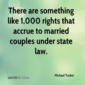Michael Tucker  - There are something like 1,000 rights that accrue to married couples under state law.