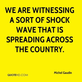 Michel Gaudin  - We are witnessing a sort of shock wave that is spreading across the country.