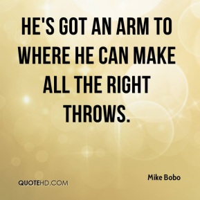 Mike Bobo  - He's got an arm to where he can make all the right throws.