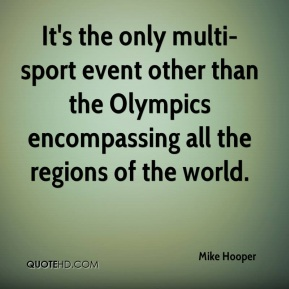 It's the only multi-sport event other than the Olympics encompassing all the regions of the world.