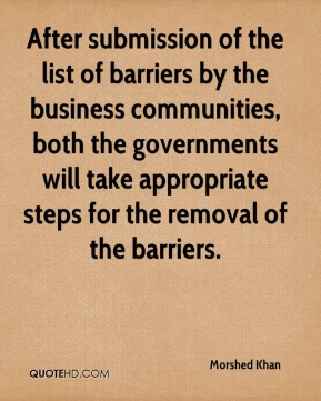 After submission of the list of barriers by the business communities, both the governments will take appropriate steps for the removal of the barriers.
