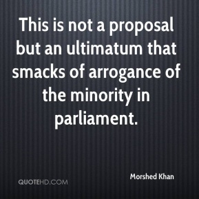 This is not a proposal but an ultimatum that smacks of arrogance of the minority in parliament.