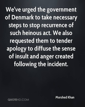 We've urged the government of Denmark to take necessary steps to stop recurrence of such heinous act. We also requested them to tender apology to diffuse the sense of insult and anger created following the incident.