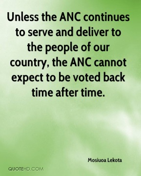 Unless the ANC continues to serve and deliver to the people of our country, the ANC cannot expect to be voted back time after time.