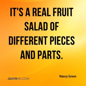 Nancy Green  - It's a real fruit salad of different pieces and parts.