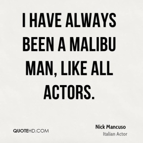 I have always been a Malibu Man, like all actors.