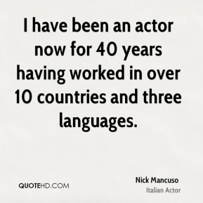 Nick Mancuso - I have been an actor now for 40 years having worked in over 10 countries and three languages.