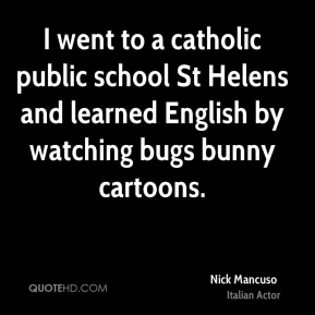 I went to a catholic public school St Helens and learned English by watching bugs bunny cartoons.