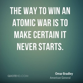 The way to win an atomic war is to make certain it never starts.