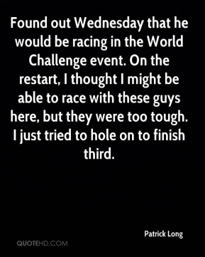 Found out Wednesday that he would be racing in the World Challenge event. On the restart, I thought I might be able to race with these guys here, but they were too tough. I just tried to hole on to finish third.