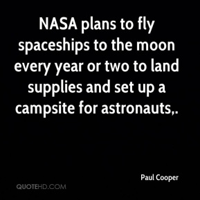 Paul Cooper  - NASA plans to fly spaceships to the moon every year or two to land supplies and set up a campsite for astronauts.