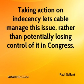 Paul Gallant  - Taking action on indecency lets cable manage this issue, rather than potentially losing control of it in Congress.