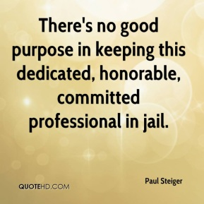 Paul Steiger  - There's no good purpose in keeping this dedicated, honorable, committed professional in jail.