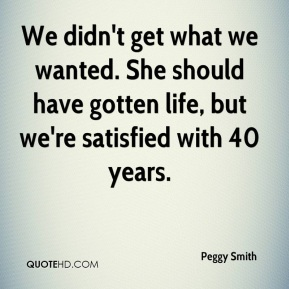 Peggy Smith  - We didn't get what we wanted. She should have gotten life, but we're satisfied with 40 years.