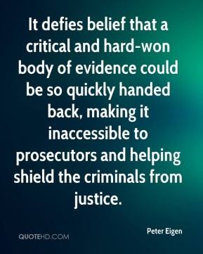 Peter Eigen  - It defies belief that a critical and hard-won body of evidence could be so quickly handed back, making it inaccessible to prosecutors and helping shield the criminals from justice.