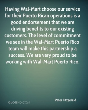 Peter Fitzgerald  - Having Wal-Mart choose our service for their Puerto Rican operations is a good endorsement that we are driving benefits to our existing customers. The level of commitment we see in the Wal-Mart Puerto Rico team will make this partnership a success. We are very proud to be working with Wal-Mart Puerto Rico.