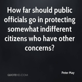 Peter May  - How far should public officials go in protecting somewhat indifferent citizens who have other concerns?