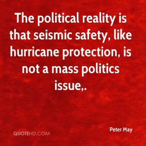 Peter May  - The political reality is that seismic safety, like hurricane protection, is not a mass politics issue.