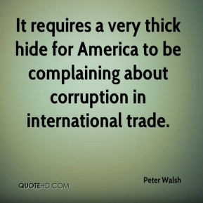 Peter Walsh  - It requires a very thick hide for America to be complaining about corruption in international trade.