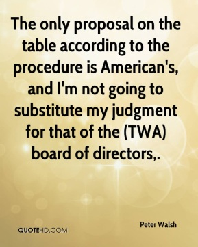 The only proposal on the table according to the procedure is American's, and I'm not going to substitute my judgment for that of the (TWA) board of directors.