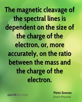 The magnetic cleavage of the spectral lines is dependent on the size of the charge of the electron, or, more accurately, on the ratio between the mass and the charge of the electron.