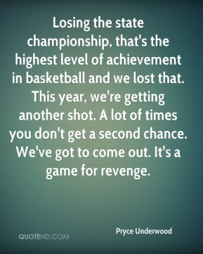 Losing the state championship, that's the highest level of achievement in basketball and we lost that. This year, we're getting another shot. A lot of times you don't get a second chance. We've got to come out. It's a game for revenge.