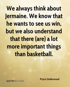 We always think about Jermaine. We know that he wants to see us win, but we also understand that there (are) a lot more important things than basketball.
