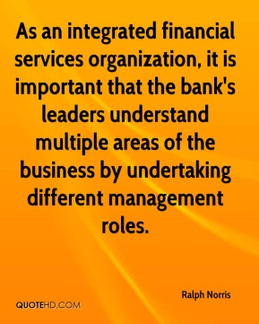 As an integrated financial services organization, it is important that the bank's leaders understand multiple areas of the business by undertaking different management roles.