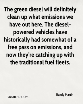 The green diesel will definitely clean up what emissions we have out here. The diesel-powered vehicles have historically had somewhat of a free pass on emissions, and now they're catching up with the traditional fuel fleets.