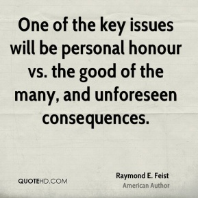 One of the key issues will be personal honour vs. the good of the many, and unforeseen consequences.