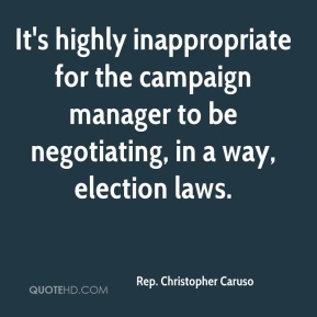 Rep. Christopher Caruso  - It's highly inappropriate for the campaign manager to be negotiating, in a way, election laws.