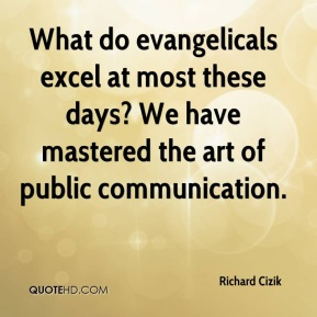 What do evangelicals excel at most these days? We have mastered the art of public communication.