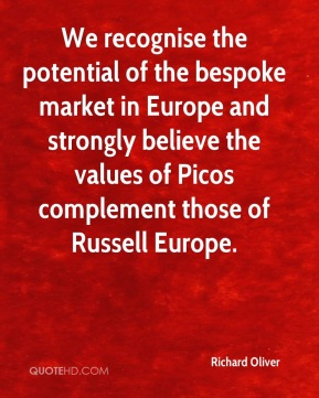 We recognise the potential of the bespoke market in Europe and strongly believe the values of Picos complement those of Russell Europe.