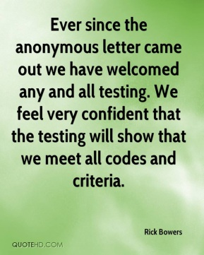Rick Bowers  - Ever since the anonymous letter came out we have welcomed any and all testing. We feel very confident that the testing will show that we meet all codes and criteria.