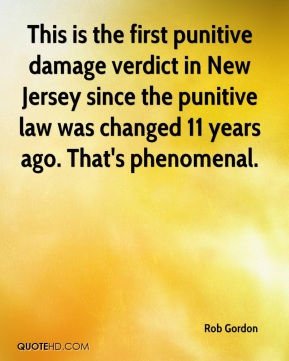 Rob Gordon  - This is the first punitive damage verdict in New Jersey since the punitive law was changed 11 years ago. That's phenomenal.