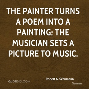The painter turns a poem into a painting; the musician sets a picture to music.