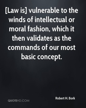 [Law is] vulnerable to the winds of intellectual or moral fashion, which it then validates as the commands of our most basic concept.