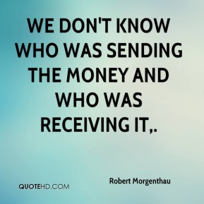 Robert Morgenthau  - We don't know who was sending the money and who was receiving it.