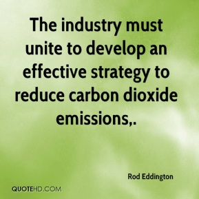 Rod Eddington  - The industry must unite to develop an effective strategy to reduce carbon dioxide emissions.