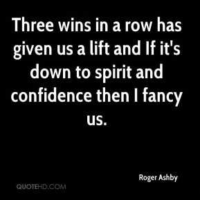 Roger Ashby  - Three wins in a row has given us a lift and If it's down to spirit and confidence then I fancy us.