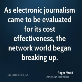 As electronic journalism came to be evaluated for its cost effectiveness, the network world began breaking up.
