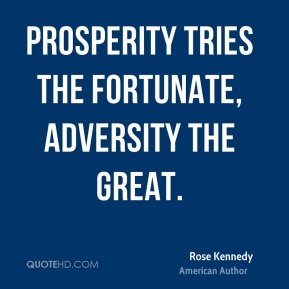 Prosperity tries the fortunate, adversity the great.
