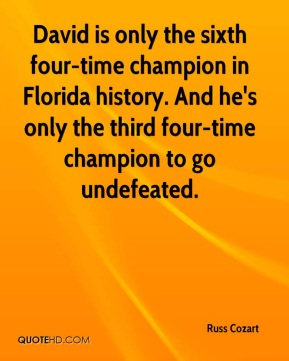 Russ Cozart  - David is only the sixth four-time champion in Florida history. And he's only the third four-time champion to go undefeated.
