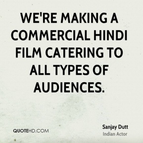 We're making a commercial Hindi film catering to all types of audiences.