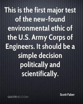 Scott Faber  - This is the first major test of the new-found environmental ethic of the U.S. Army Corps of Engineers. It should be a simple decision politically and scientifically.