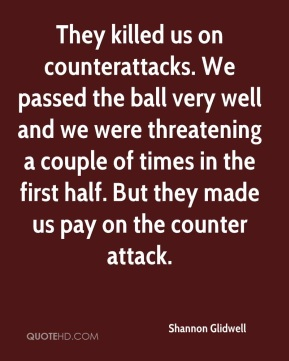 They killed us on counterattacks. We passed the ball very well and we were threatening a couple of times in the first half. But they made us pay on the counter attack.