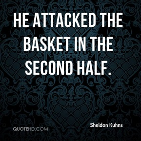 Sheldon Kuhns  - He attacked the basket in the second half.