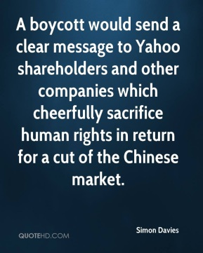 A boycott would send a clear message to Yahoo shareholders and other companies which cheerfully sacrifice human rights in return for a cut of the Chinese market.